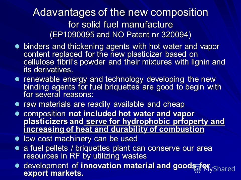 Adavantages of the new composition for solid fuel manufacture (EP1090095 and NO Patent nr 320094) binders and thickening agents with hot water and vapor content replaced for the new plasticizer based on cellulose fibrils powder and their mixtures wit