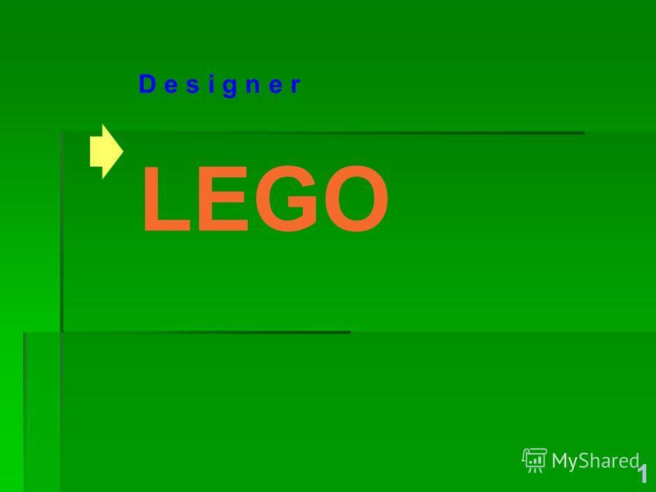 11 D e s i g n e rD e s i g n e r LEGO