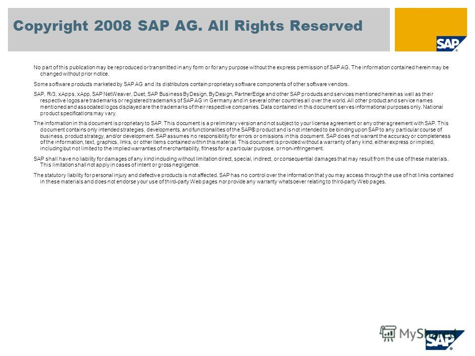 No part of this publication may be reproduced or transmitted in any form or for any purpose without the express permission of SAP AG. The information contained herein may be changed without prior notice. Some software products marketed by SAP AG and