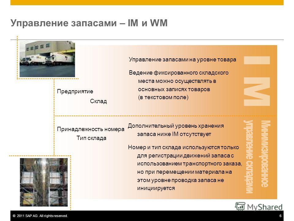 ©2011 SAP AG. All rights reserved.6 Управление запасами – IM и WM Склад Предприятие Управление запасами на уровне товара Ведение фиксированного складского места можно осуществлять в основных записях товаров (в текстовом поле) Дополнительный уровень х