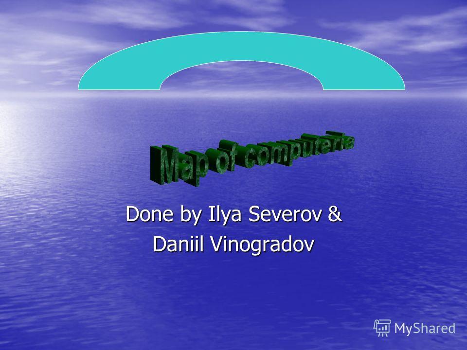 Done by Ilya Severov & Daniil Vinogradov