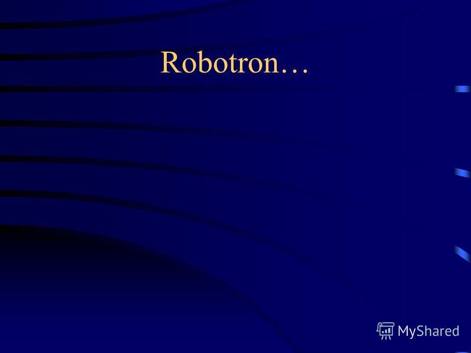 Robotron…