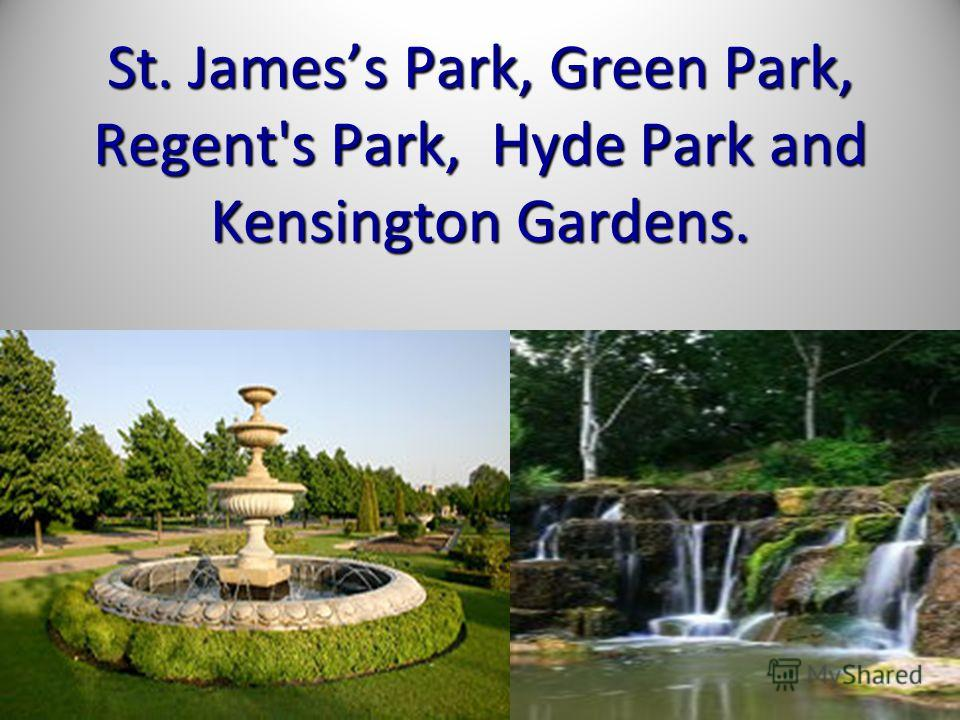 St. Jamess Park, Green Park, Regent's Park, Hyde Park and Kensington Gardens.