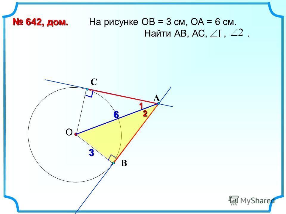 На рисунке ОВ = 3 см, ОА = 6 см. Найти АВ, АС,,. 642, дом. 642, дом. О В С6 3 А 1 2