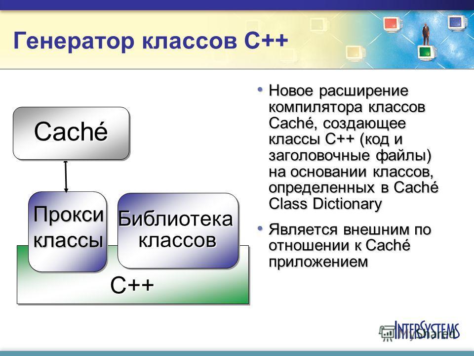 Генератор классов C++ Новое расширение компилятора классов Caché, создающее классы С++ (код и заголовочные файлы) на основании классов, определенных в Caché Class Dictionary Новое расширение компилятора классов Caché, создающее классы С++ (код и заго