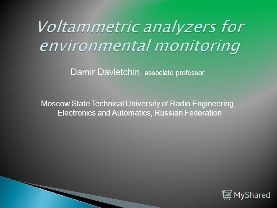 Moscow State Technical University of Radio Engineering, Electronics and Automatics, Russian Federation Damir Davletchin, associate professor