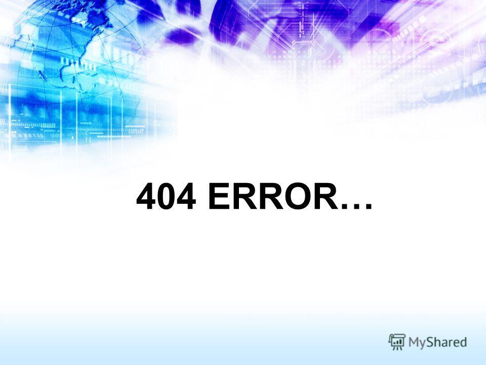 404 ERROR…