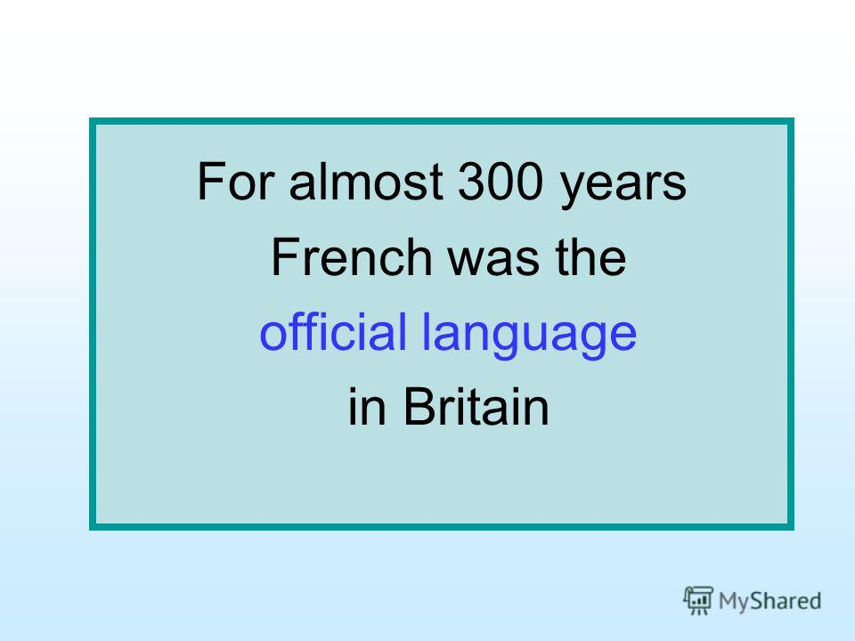 For almost 300 years French was the official language in Britain