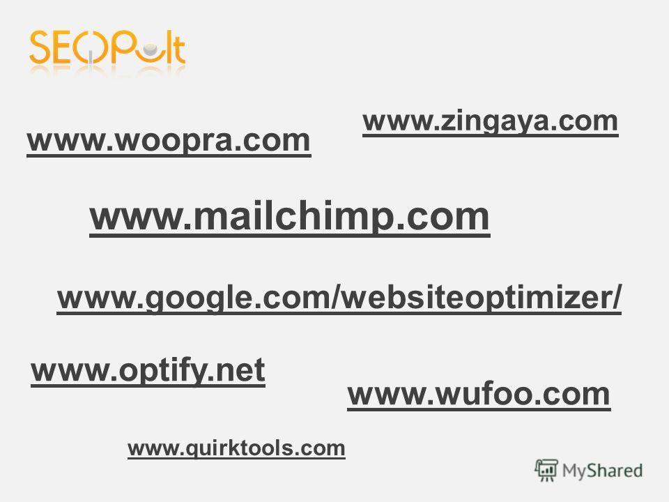 www.google.com/websiteoptimizer/ www.quirktools.com www.wufoo.com www.mailchimp.com www.zingaya.com www.woopra.com www.optify.net