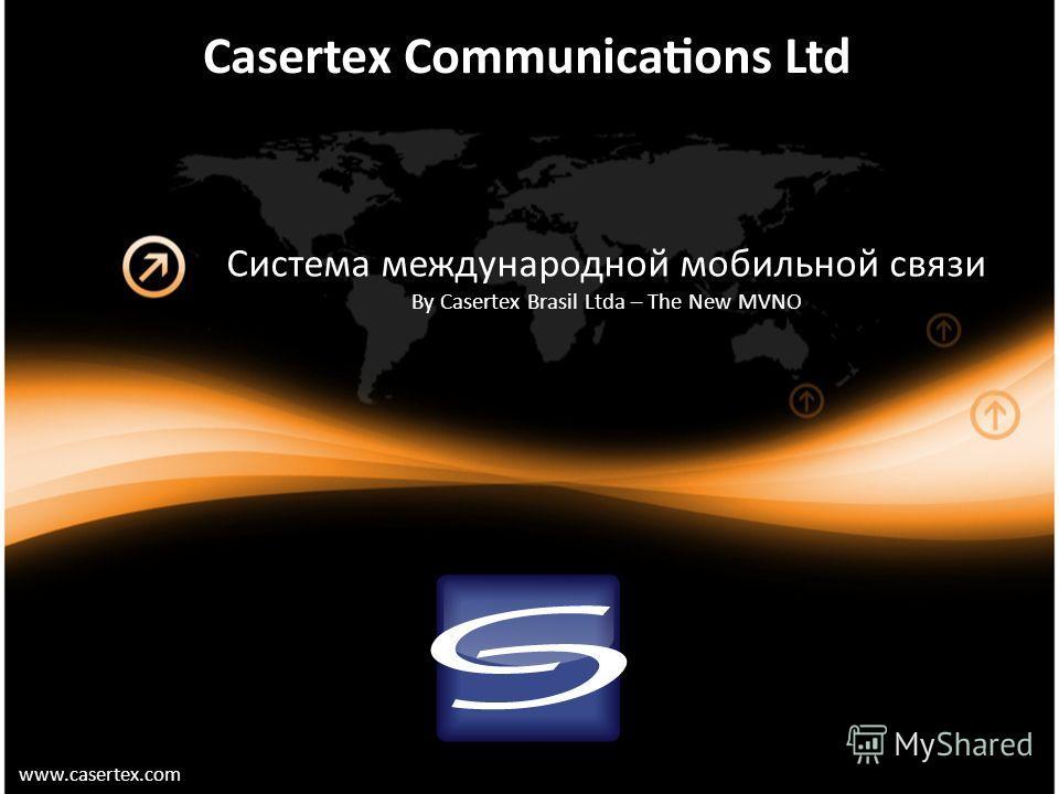 www.casertex.com Система международной мобильной связи By Casertex Brasil Ltda – The New MVNO