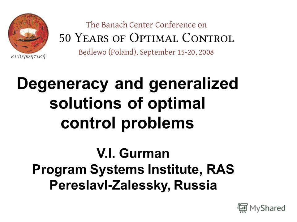Degeneracy and generalized solutions of optimal control problems V.I. Gurman Program Systems Institute, RAS Pereslavl-Zalessky, Russia
