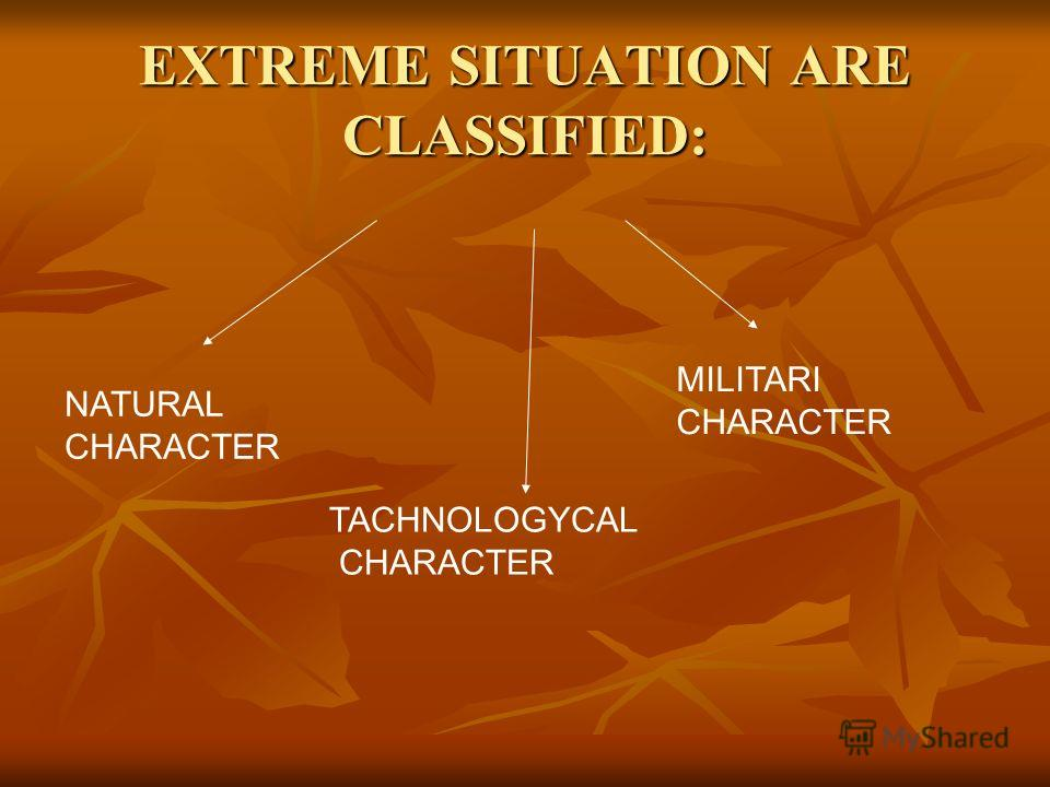EXTREME SITUATION ARE CLASSIFIED: NATURAL CHARACTER TACHNOLOGYCAL CHARACTER MILITARI CHARACTER