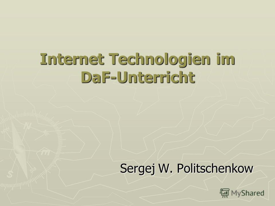 Internet Technologien im DaF-Unterricht Sergej W. Politschenkow