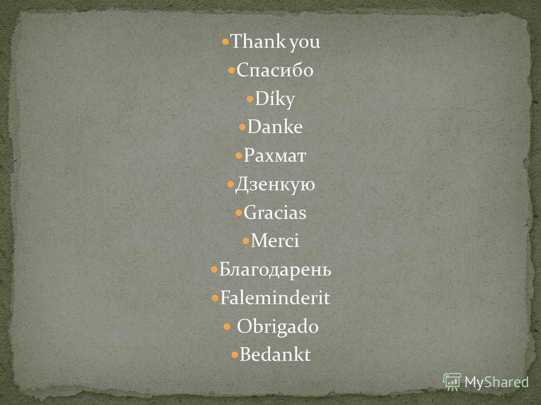 Thank you Спасибо Díky Danke Рахмат Дзенкую Gracias Merci Благодарень Faleminderit Obrigado Bedankt