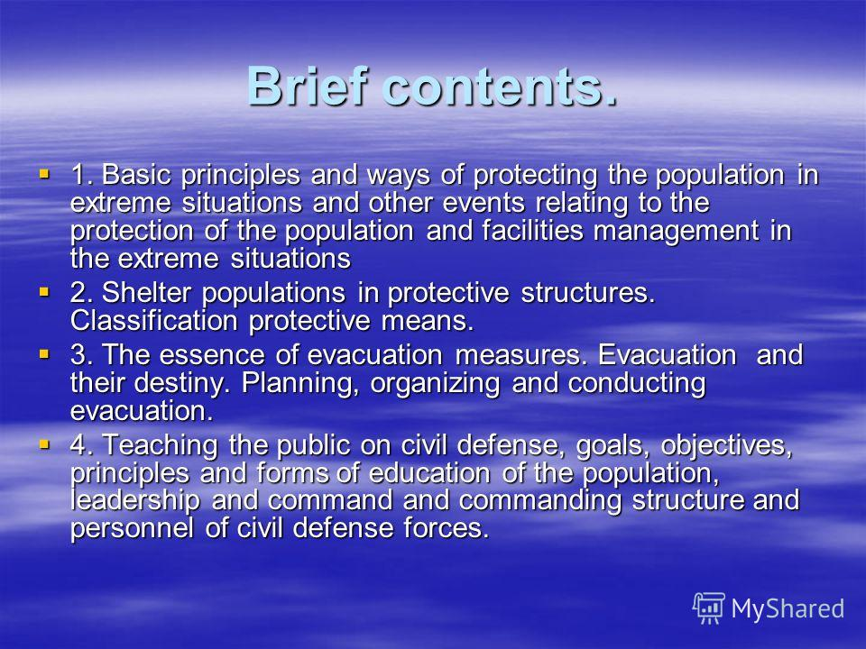 Brief contents. 1. Basic principles and ways of protecting the population in extreme situations and other events relating to the protection of the population and facilities management in the extreme situations 1. Basic principles and ways of protecti