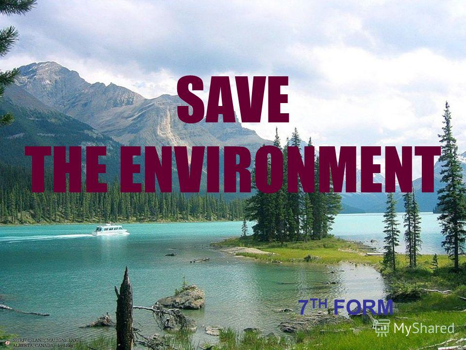 SAVE THE ENVIRONMENT 7 TH FORM