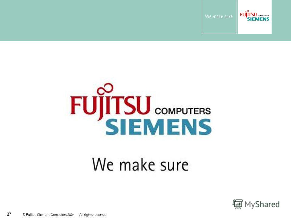 © Fujitsu Siemens Computers 2004 All rights reserved 27