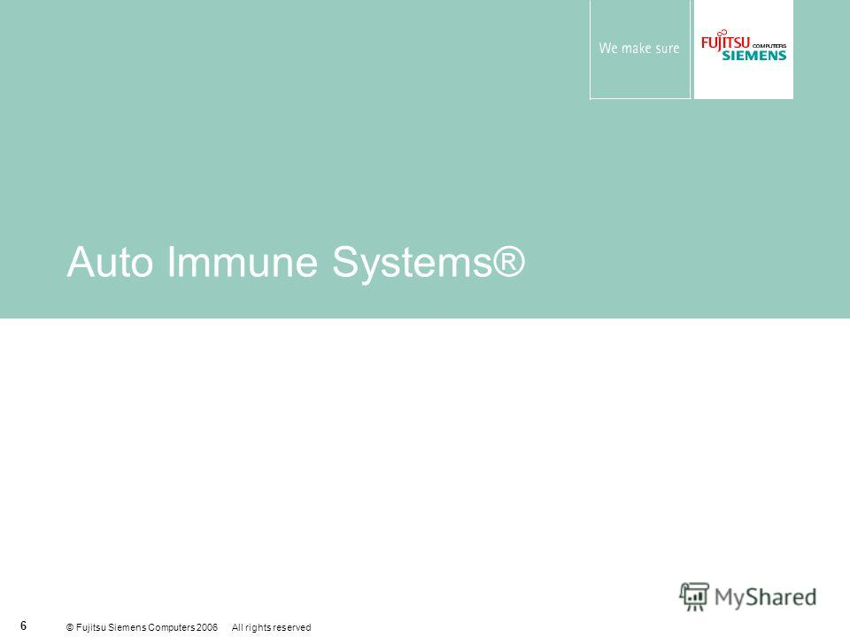 © Fujitsu Siemens Computers 2006 All rights reserved 6 Auto Immune Systems®