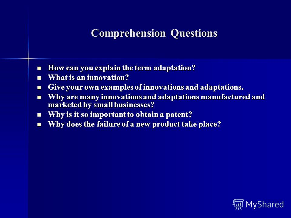 Comprehension Questions How can you explain the term adaptation? How can you explain the term adaptation? What is an innovation? What is an innovation? Give your own examples of innovations and adaptations. Give your own examples of innovations and a