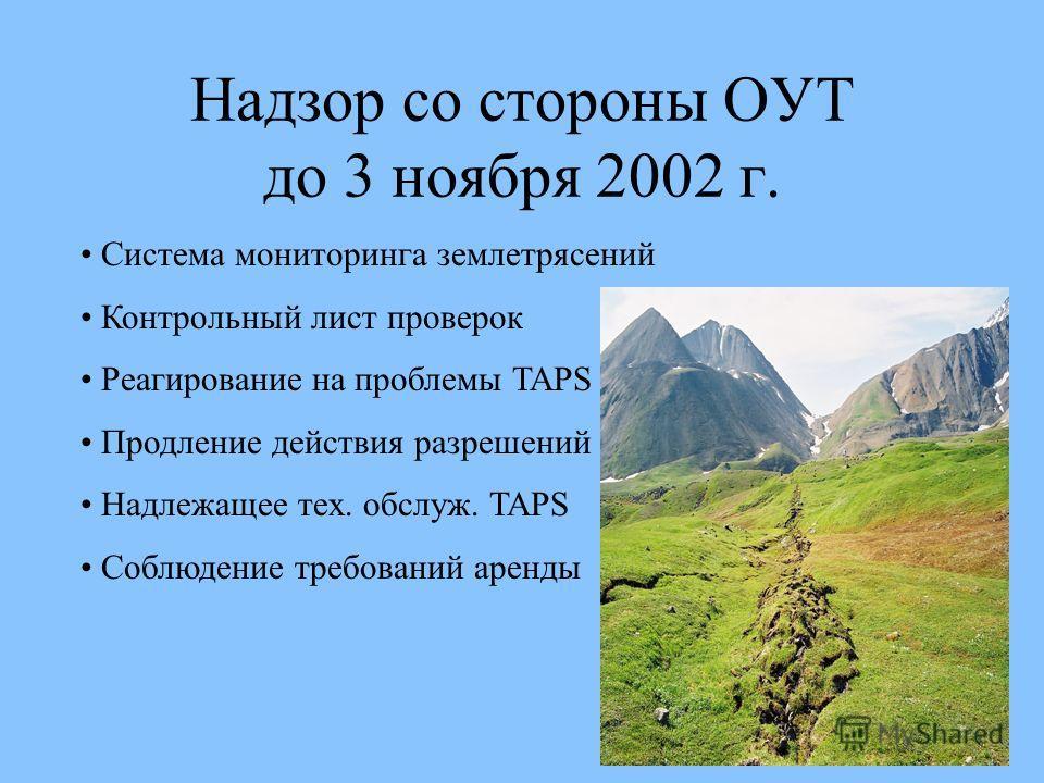 Надзор со стороны ОУТ до 3 ноября 2002 г. Система мониторинга землетрясений Контрольный лист проверок Реагирование на проблемы TAPS Продление действия разрешений Надлежащее тех. обслуж. TAPS Соблюдение требований аренды