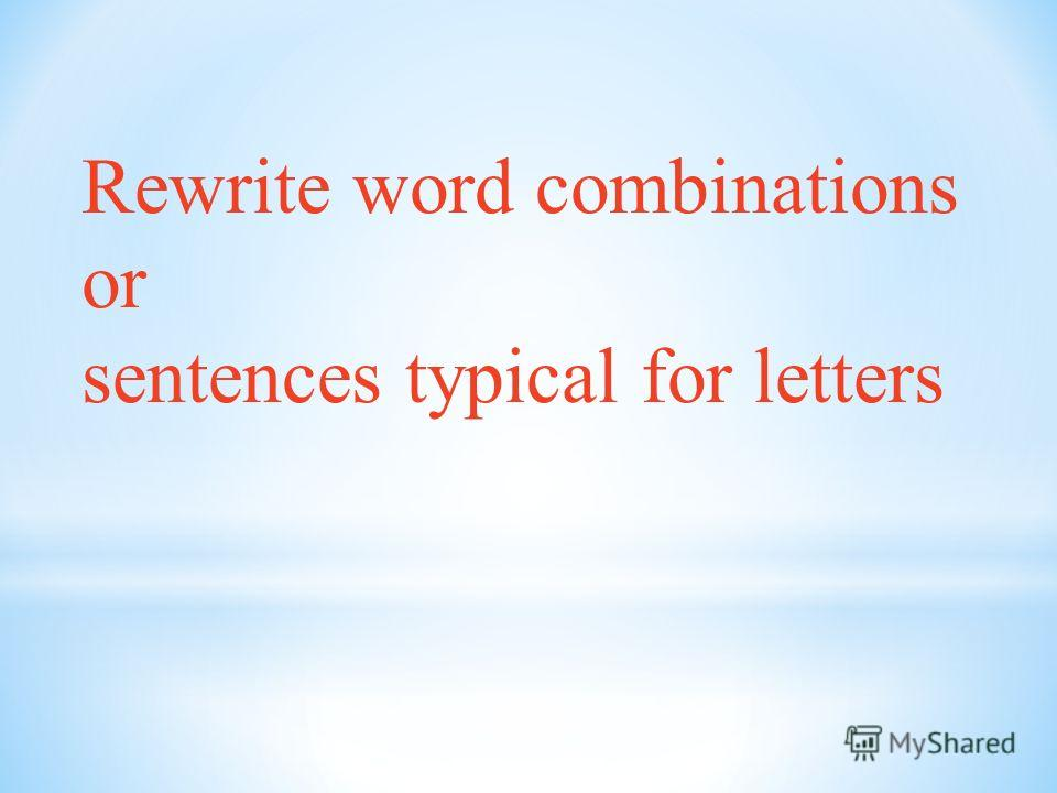 Rewrite word combinations or sentences typical for letters