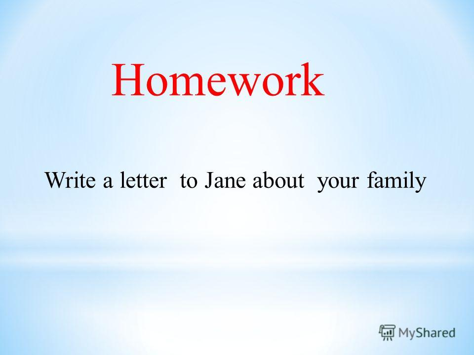 Homework Write a letter to Jane about your family
