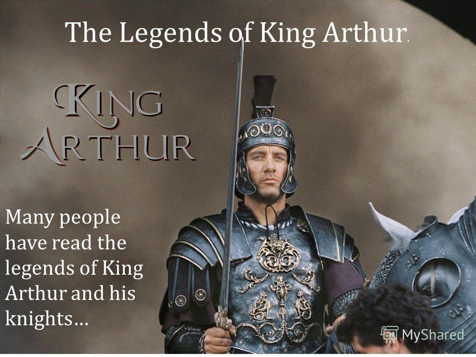 The Legends of King Arthur. Many people have read the legends of King Arthur and his knights…