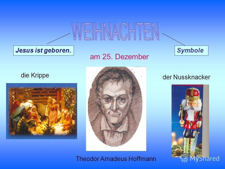 am 25. Dezember Jesus ist geboren.Symbole die Krippe der Nussknacker Theodor Amadeus Hoffmann