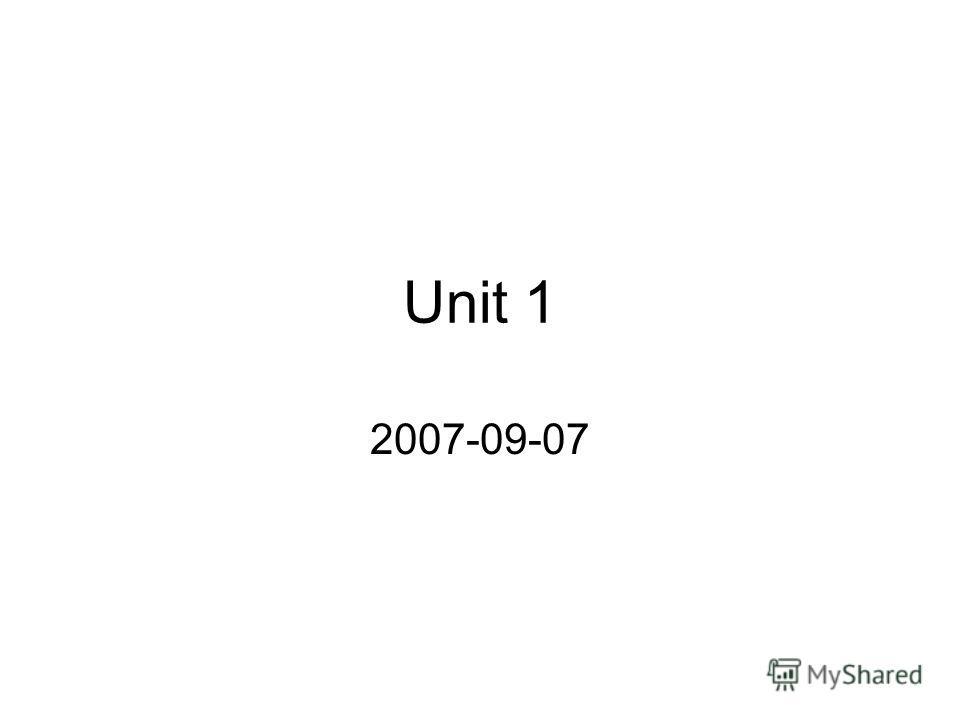 Unit 1 2007-09-07