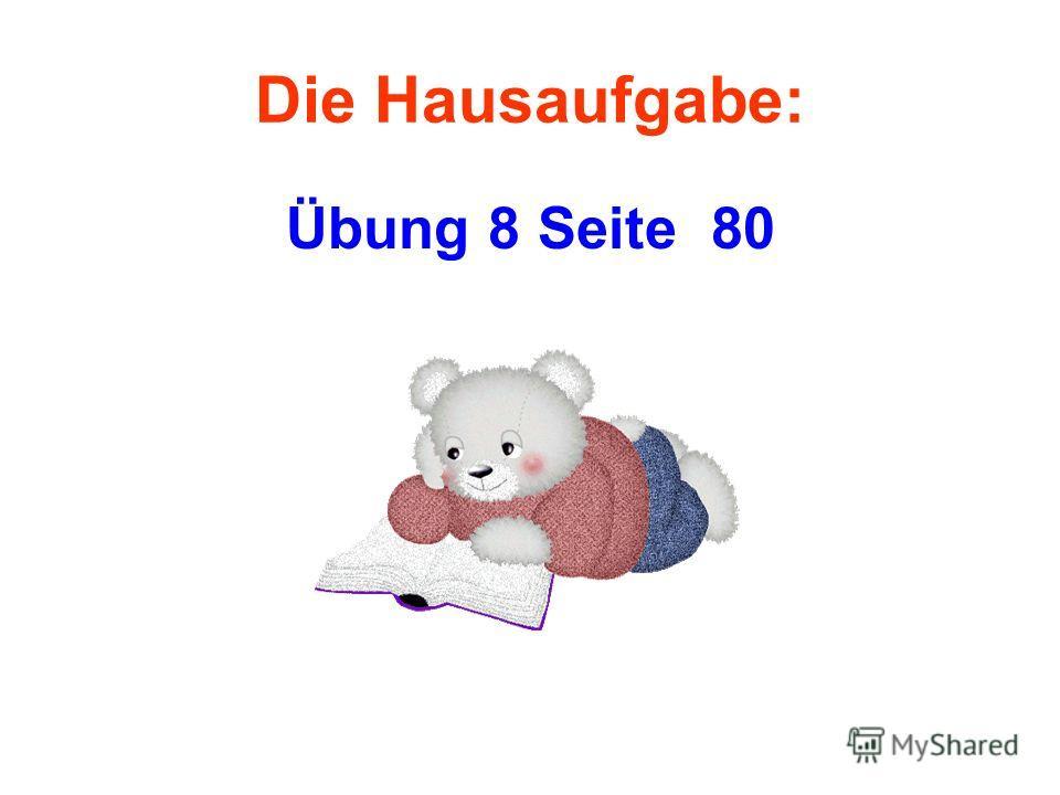 Die Hausaufgabe: Übung 8 Seite 80