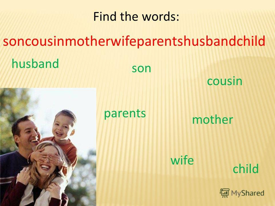 Find the words: soncousinmotherwifeparentshusbandchild son cousin mother wife parents husband child