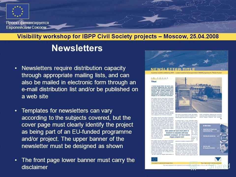 Проект финансируется Европейским Союзом Visibility workshop for IBPP Civil Society projects – Moscow, 25.04.2008 9 Newsletters Newsletters require distribution capacity through appropriate mailing lists, and can also be mailed in electronic form thro