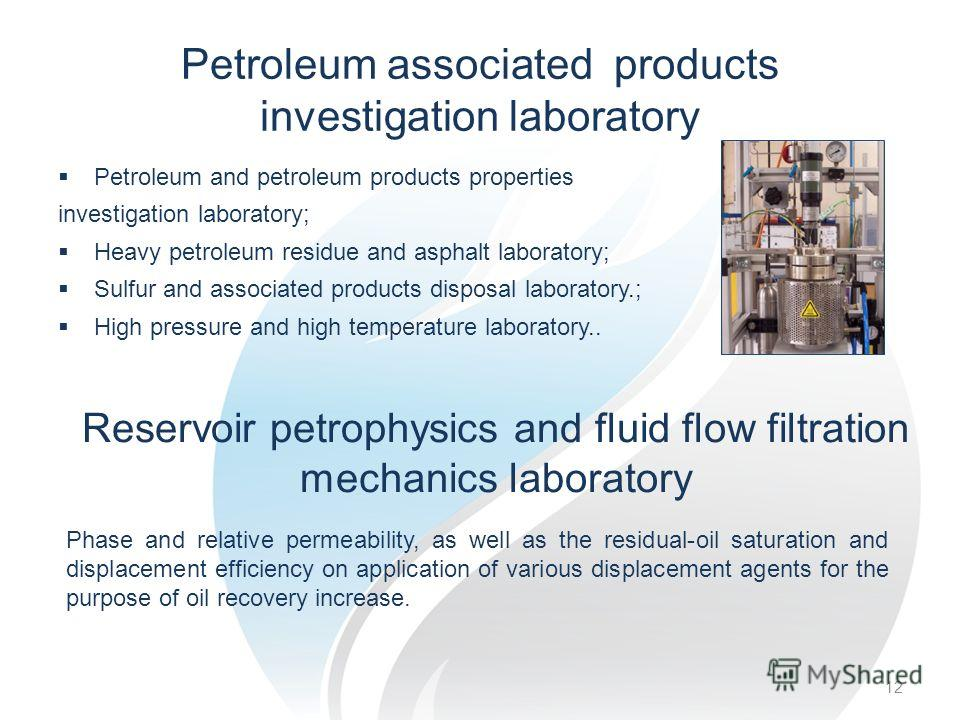 Petroleum associated products investigation laboratory 12 Petroleum and petroleum products properties investigation laboratory; Heavy petroleum residue and asphalt laboratory; Sulfur and associated products disposal laboratory.; High pressure and hig