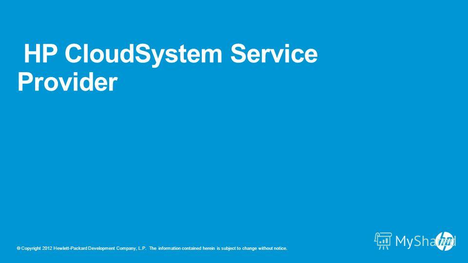 © Copyright 2012 Hewlett-Packard Development Company, L.P. The information contained herein is subject to change without notice. HP CloudSystem Service Provider