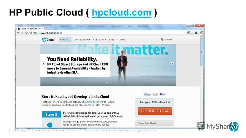 © Copyright 2012 Hewlett-Packard Development Company, L.P. The information contained herein is subject to change without notice. 8 HP Public Cloud ( hpcloud.com )