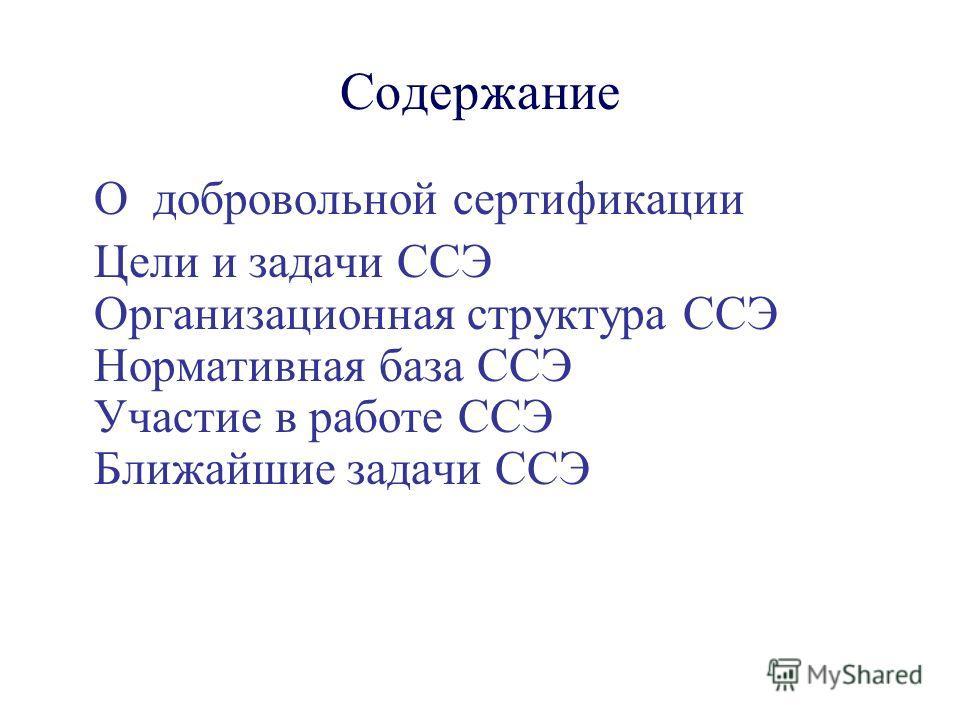 Содержание О добровольной сертификации Цели и задачи ССЭ Организационная структура ССЭ Нормативная база ССЭ Участие в работе ССЭ Ближайшие задачи ССЭ