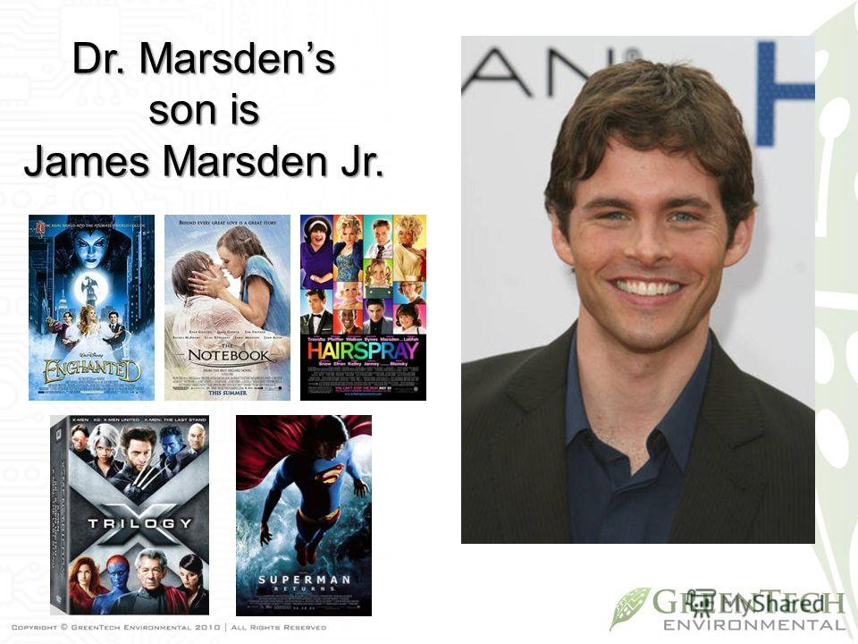 Dr. Marsdens son is James Marsden Jr.