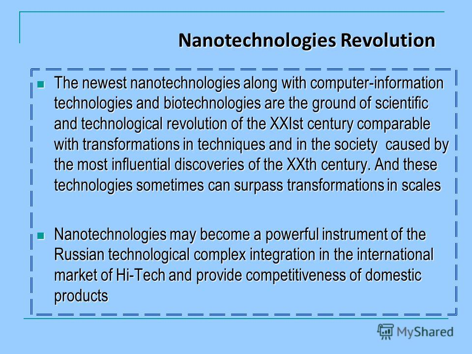 The newest nanotechnologies along with computer-information technologies and biotechnologies are the ground of scientific and technological revolution of the XXIst century comparable with transformations in techniques and in the society caused by the
