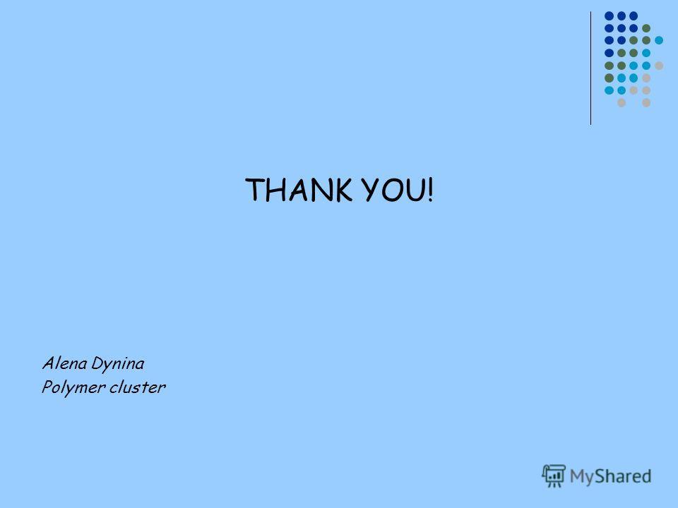 THANK YOU! Alena Dynina Polymer cluster