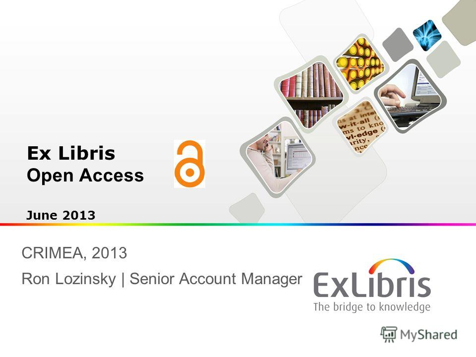 Ex Libris Open Access June 2013 CRIMEA, 2013 Ron Lozinsky | Senior Account Manager