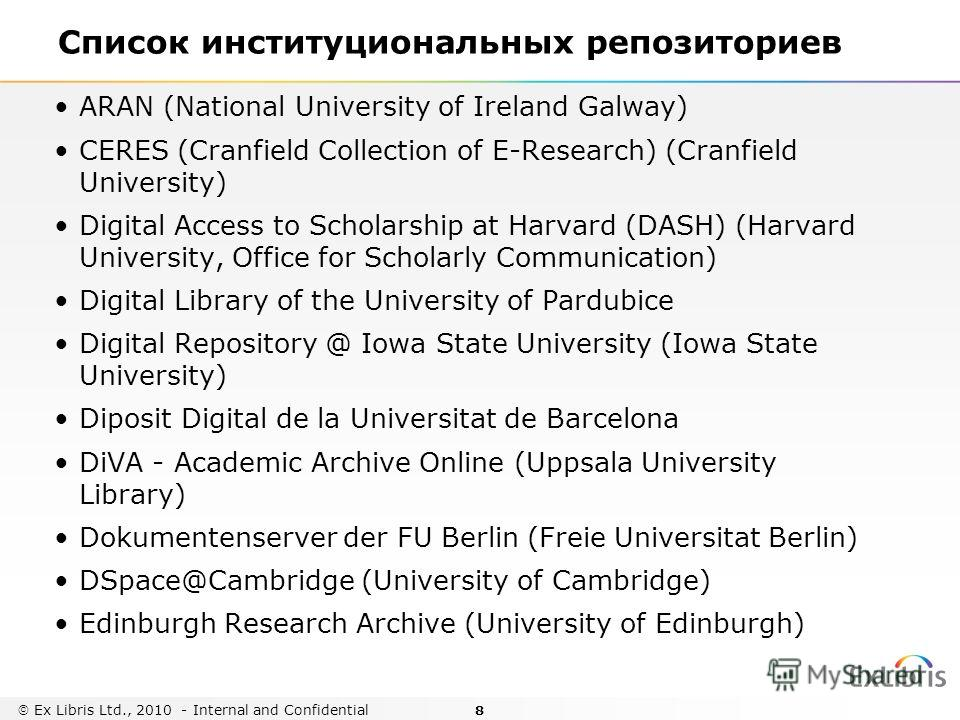 8 ARAN (National University of Ireland Galway) CERES (Cranfield Collection of E-Research) (Cranfield University) Digital Access to Scholarship at Harvard (DASH) (Harvard University, Office for Scholarly Communication) Digital Library of the Universit