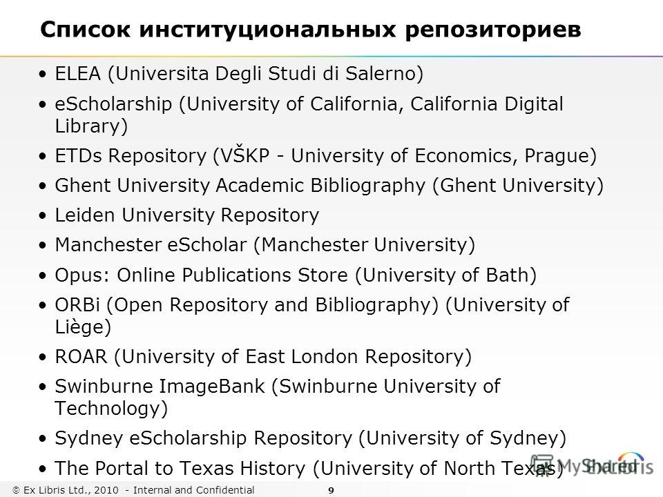 9 ELEA (Universita Degli Studi di Salerno) eScholarship (University of California, California Digital Library) ETDs Repository (VŠKP - University of Economics, Prague) Ghent University Academic Bibliography (Ghent University) Leiden University Reposi