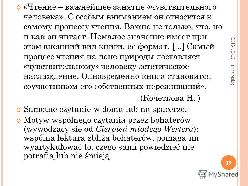 2013-12-13 Eliza Małek 19 «Чтение – важнейшее занятие «чувствительного человека». С особым вниманием он относится к самому процессу чтения. Важно не только, что, но и как он читает. Немалое значение имеет при этом внешний вид книги, ее формат. [...]