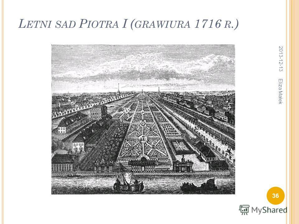 L ETNI SAD P IOTRA I ( GRAWIURA 1716 R.) 2013-12-13 36 Eliza Małek
