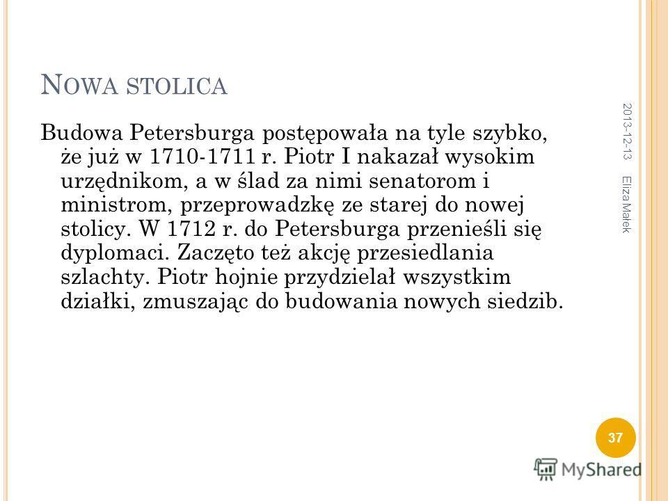 N OWA STOLICA Budowa Petersburga postępowała na tyle szybko, że już w 1710-1711 r. Piotr I nakazał wysokim urzędnikom, a w ślad za nimi senatorom i ministrom, przeprowadzkę ze starej do nowej stolicy. W 1712 r. do Petersburga przenieśli się dyplomaci