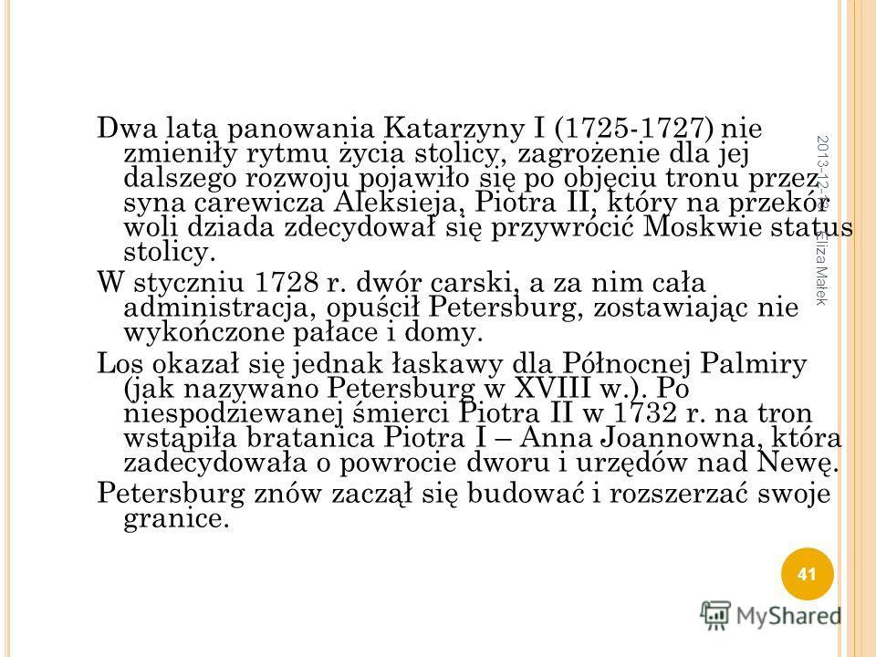 Dwa lata panowania Katarzyny I (1725-1727) nie zmieniły rytmu życia stolicy, zagrożenie dla jej dalszego rozwoju pojawiło się po objęciu tronu przez syna carewicza Aleksieja, Piotra II, który na przekór woli dziada zdecydował się przywrócić Moskwie s