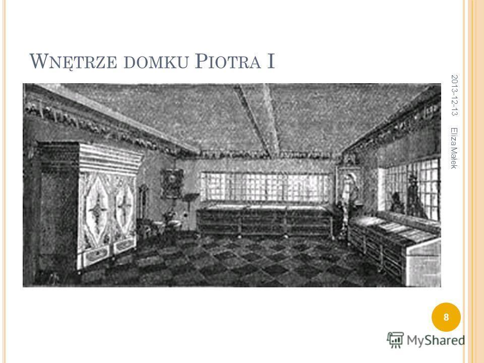 W NĘTRZE DOMKU P IOTRA I 2013-12-13 8 Eliza Małek