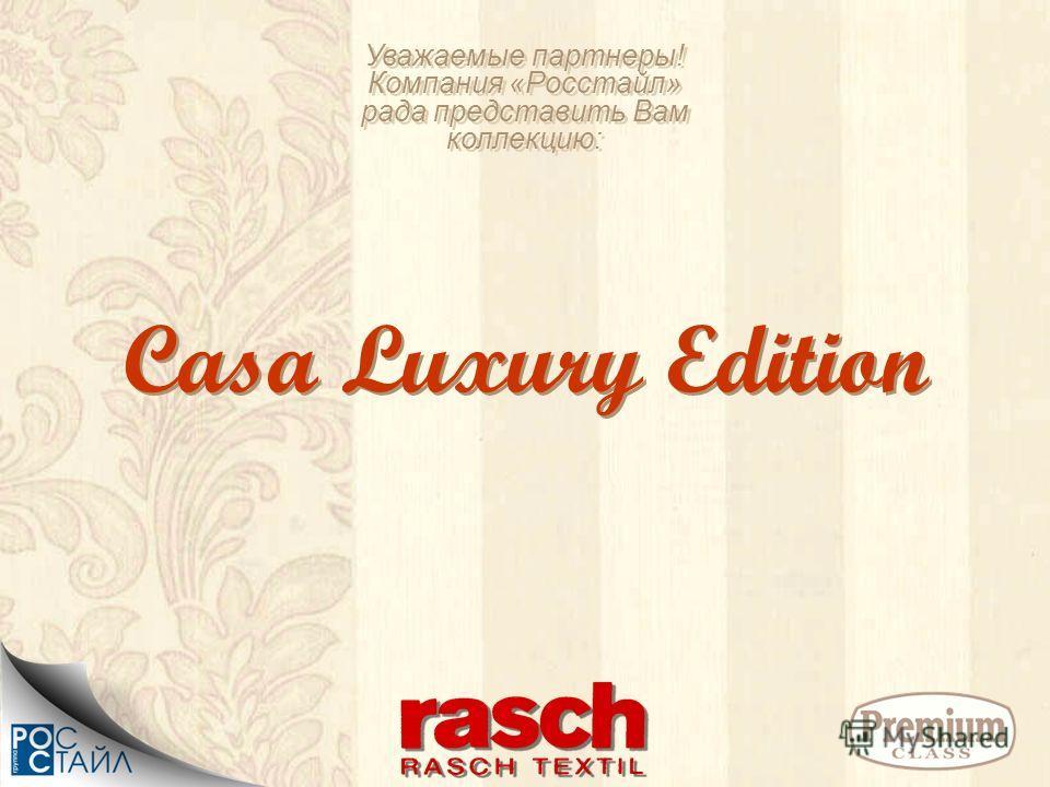 Уважаемые партнеры! Компания «Росстайл» рада представить Вам коллекцию: Casa Luxury Edition Casa Luxury Edition
