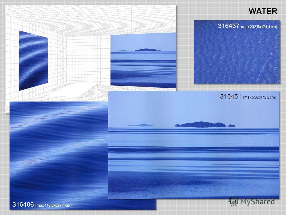 WATER 316451 (max 558х372,2 cm) 316437 (max 232,5х174,4 cm) 316406 (max 418,5х627,4 cm)