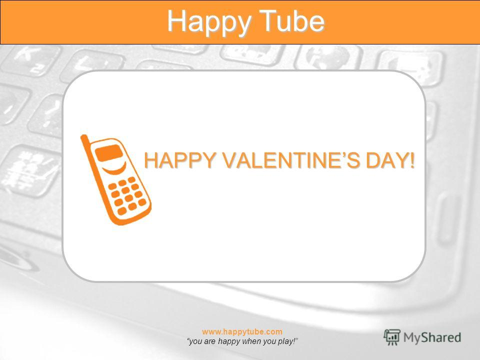 www.happytube.com you are happy when you play! Happy Tube HAPPY VALENTINES DAY!